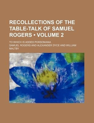 Recollections of the Table-Talk of Samuel Rogers (Volume 2); To Which Is Added Porsoniana (Paperback): Samuel Rogers