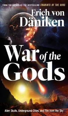 War of the Gods - Alien Skulls, Underground Cities, and Fire from the Sky (Paperback): Erich Von Daniken