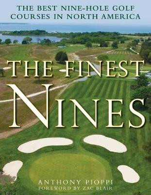 The Finest Nines - The Best Nine-Hole Golf Courses in North America (Hardcover): Zac Blair