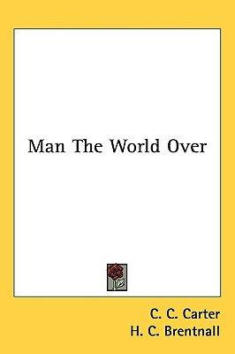 Man the World Over (Hardcover): C. C. Carter, H. C. Brentnall