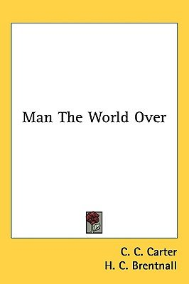 Man the World Over (Hardcover): C. C. Carter, H. C. Brentnall
