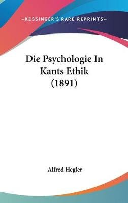 Die Psychologie in Kants Ethik (1891) (English, German, Hardcover): Alfred Hegler