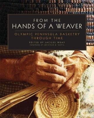From the Hands of a Weaver - Olympic Peninsula Basketry through Time (Paperback): Jacilee Wray