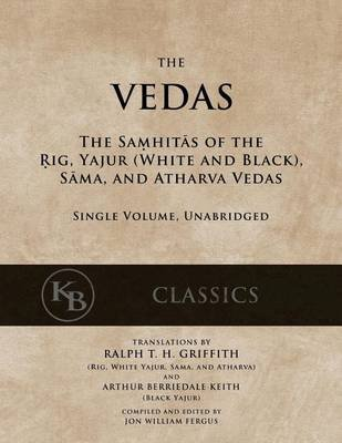 The Vedas - The Samhitas of the Rig, Yajur, Sama, and Atharva [single volume, unabridged] (Paperback): Ralph T.H. Griffith,...