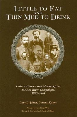 Little to Eat and Thin Mud to Drink - Letters, Diaries, and Memoirs from the Red River Campaigns, 1863-1864 (Hardcover): Gary D...