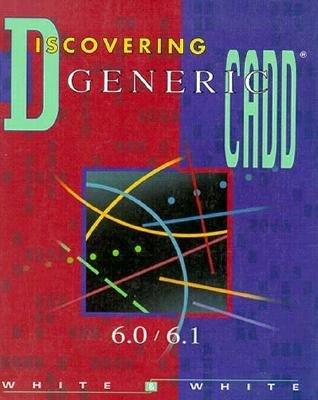Discovering Generic Cadd 6.0/6.1 (Paperback): Derik White