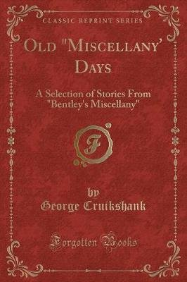 "Old ""Miscellany' Days - A Selection of Stories from ""Bentley's Miscellany"" (Classic Reprint) (Paperback): George..."