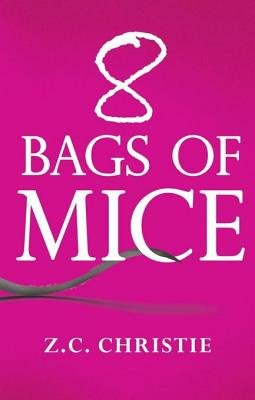 8 Bags of Mice (Electronic book text): Z C Christie