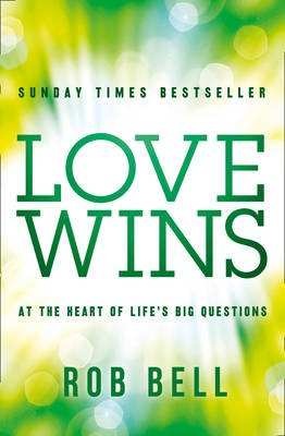 Love Wins - At the Heart of Life's Big Questions (Electronic book text, ePub ed): Rob Bell