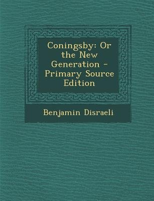 Coningsby - Or the New Generation (Paperback, Primary Source): Benjamin Disraeli