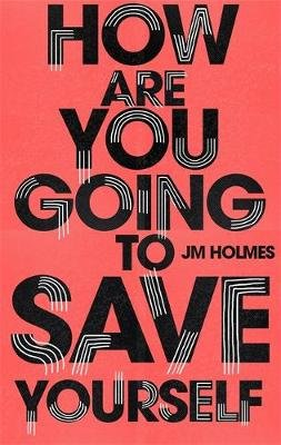 How Are You Going To Save Yourself (Paperback): J.M. Holmes