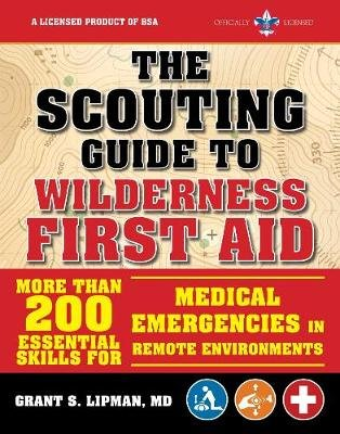The Scouting Guide to Wilderness First Aid: An Official Boy Scouts of America Handbook - More than 200 Essential Skills for...