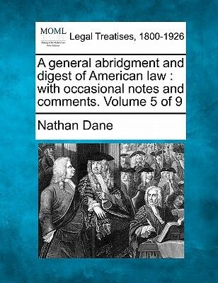 A General Abridgment and Digest of American Law - With Occasional Notes and Comments. Volume 5 of 9 (Paperback): Nathan Dane