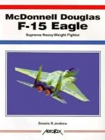 McDonnell Douglas F-15 Eagle - Super Heavy-Weight Fighter (Paperback, Illustrated Ed): Robert S. Hopkins