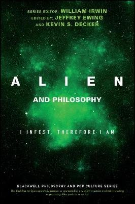 Alien and Philosophy - I Infest, Therefore I Am (Paperback): William Irwin