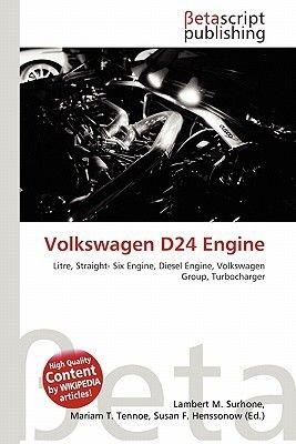 Volkswagen D24 Engine (Paperback): Lambert M. Surhone, Miriam T. Timpledon, Susan F. Marseken