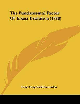 The Fundamental Factor of Insect Evolution (1920) (Paperback): Sergei Sergeevich Chetverikov