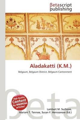 Aladakatti (K.M.) (Paperback): Lambert M. Surhone, Mariam T. Tennoe, Susan F. Henssonow