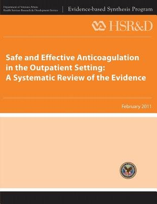 Safe and Effective Anticoagulation in the Outpatient Setting - A Systematic Review of the Evidence (Paperback): U S Department...