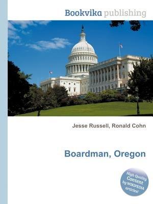 Boardman, Oregon (Paperback): Jesse Russell, Ronald Cohn