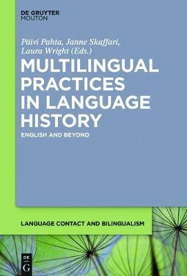 Multilingual Practices in Language History - English and Beyond (Hardcover): Paivi Pahta, Janne Skaffari, Laura Wright