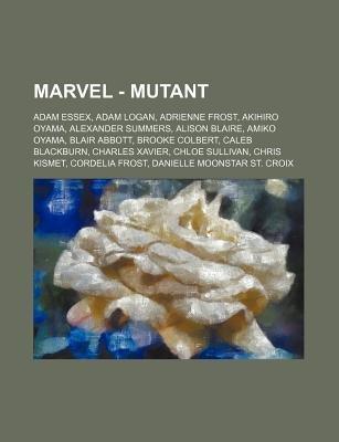 Marvel - Mutant - Adam Essex, Adam Logan, Adrienne Frost, Akihiro Oyama, Alexander Summers, Alison Blaire, Amiko Oyama, Blair...