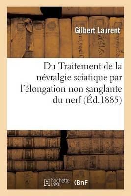 Du Traitement de La Nevralgie Sciatique Par L'Elongation Non Sanglante Du Nerf (French, Paperback): Gilbert Laurent