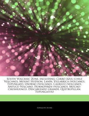 Articles on South Volcanic Zone, Including - Cerro Azul (Chile Volcano), Mount Hudson, LAN N, Villarrica (Volcano), Tupungato,...