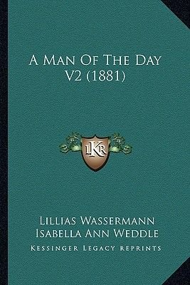 A Man of the Day V2 (1881) (Paperback): Lillias Wassermann, Isabella Ann Weddle