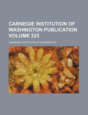 Carnegie Institution of Washington Publication Volume 225 (Paperback): Carnegie Institution of Washington