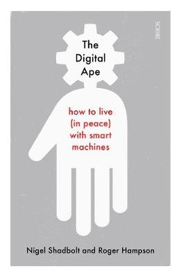 The Digital Ape - How to Live (in Peace) with Smart Machines (Paperback): Nigel Shadbolt, Roger Hampson