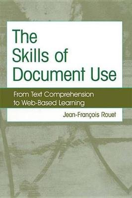 The Skills of Document Use - From Text Comprehension to Web-Based Learning (Electronic book text): Jean-Francois Rouet