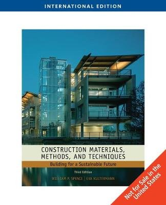 Construction Materials, Methods and Techniques, International Edition (Paperback, 3rd edition): William Spence, Eva Kultermann
