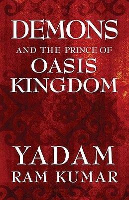 Demons and the Prince of Oasis Kingdom (Paperback): Yadam Ram Kumar