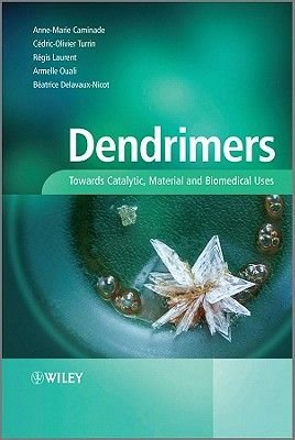 Dendrimers - Towards Catalytic, Material and Biomedical Uses (Hardcover): Anne-Marie Caminade, Cedric-Olivier Turrin, Regis...