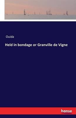 Held in Bondage or Granville de Vigne (Paperback): Ouida