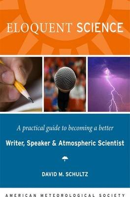 Eloquent Science - A Practical Guide to Becoming a Better Writer, Speaker and Scientist (Paperback): David M. Schultz