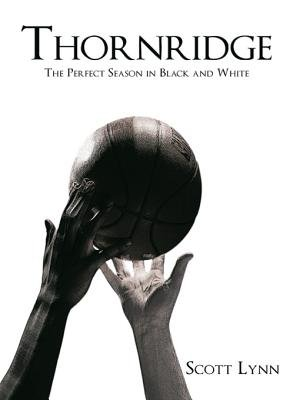 Thornridge - The Perfect Season in Black and White (Electronic book text): Scott Lynn