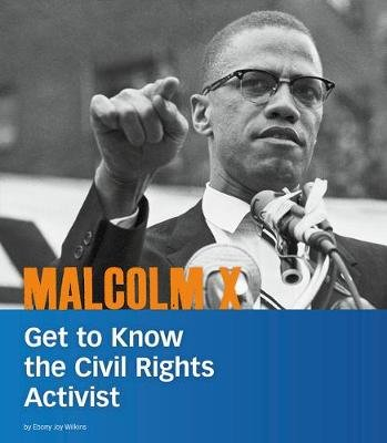 Malcolm X - Get to Know the Civil Rights Activist (Hardcover): Ebony Joy Wilkins
