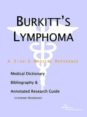 Burkitt's Lymphoma - A Medical Dictionary, Bibliography, and Annotated Research Guide to Internet References (Paperback):...
