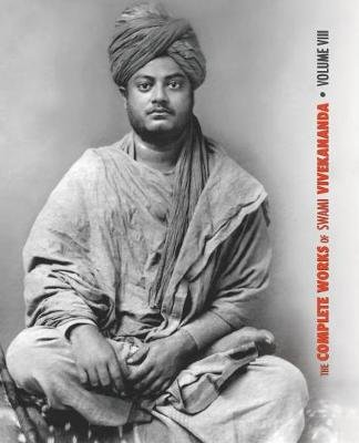 The Complete Works of Swami Vivekananda, Volume 8 - Lectures and Discourses, Writings: Prose, Writings: Poems, Notes of Class...