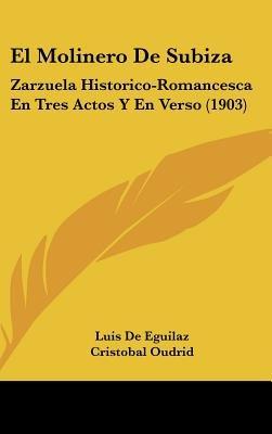 El Molinero de Subiza - Zarzuela Historico-Romancesca En Tres Actos y En Verso (1903) (English, Spanish, Hardcover): Luis De...