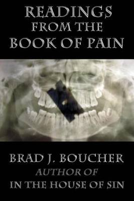 Readings from the Book of Pain - Limited Edition (Paperback): Brad J Boucher