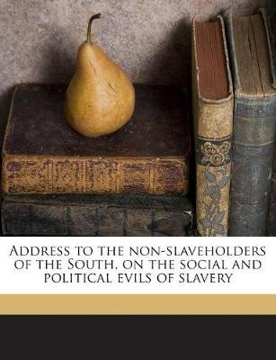 Address to the Non-Slaveholders of the South, on the Social and Political Evils of Slavery (Paperback): Lewis Tappan