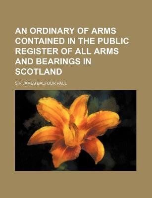 An Ordinary of Arms Contained in the Public Register of All Arms and Bearings in Scotland (Paperback): James Balfour Paul