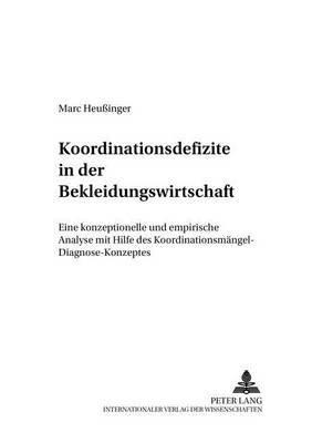 Koordinationsdefizite in Der Bekleidungswirtschaft - Eine Konzeptionelle Und Empirische Analyse Mit Hilfe Des...