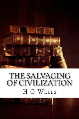 The Salvaging of Civilization - (H G Wells Masterpiece Collection) (Paperback): H. G. Wells