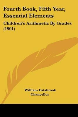 Fourth Book, Fifth Year, Essential Elements - Children's Arithmetic By Grades (1901) (Paperback): William Estabrook...