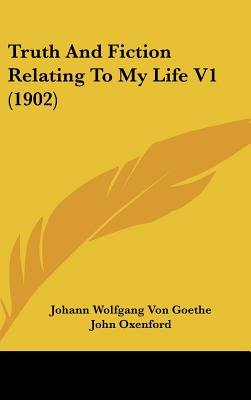 Truth and Fiction Relating to My Life V1 (1902) (Hardcover): Johann Wolfgang Von Goethe