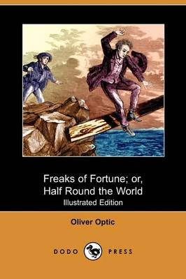 Freaks of Fortune; Or, Half Round the World (Illustrated Edition) (Dodo Press) (Paperback): Oliver Optic